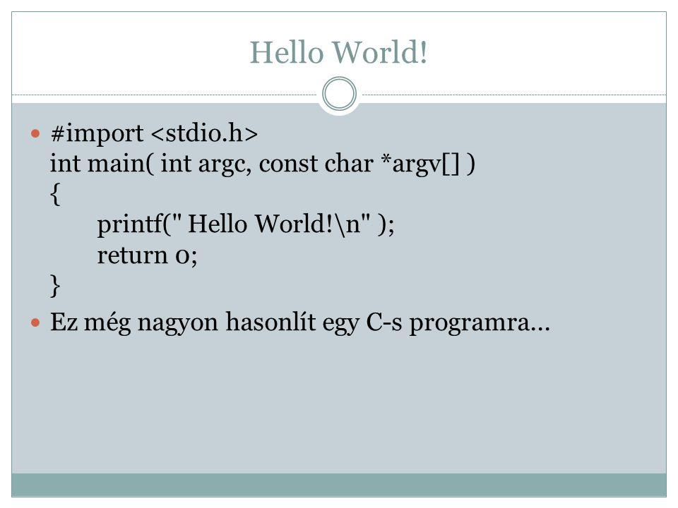 Hello World! #import <stdio.h> int main( int argc, const char *argv[] ) { printf( Hello World!\n ); return 0; }